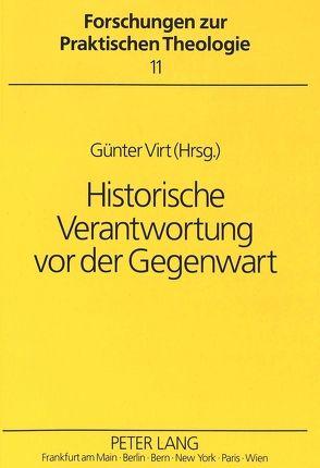 Historische Verantwortung vor der Gegenwart von Virt,  Günter