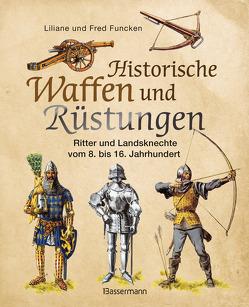 Historische Waffen und Rüstungen von Funcken,  Liliane und Fred