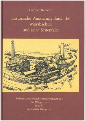 Historische Wanderung durch das Morsbachtal und seine Seitentäler von Metschies,  Michael, Rauscher,  Heinrich