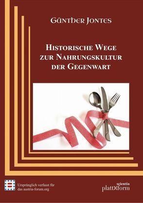 Historische Wege zur Nahrungskultur der Gegenwart von Jontes,  Günther