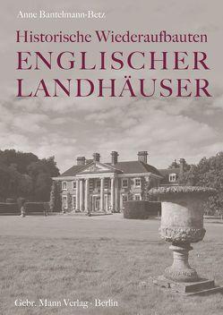 Historische Wiederaufbauten Englischer Landhäuser von Bantelmann-Betz,  Anne
