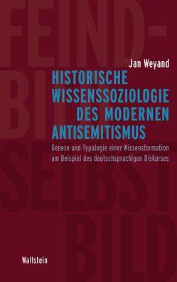 Historische Wissenssoziologie des modernen Antisemitismus von Weyand,  Jan