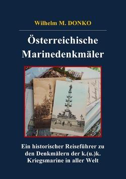 Historischer Reiseführer / Österreichische Marinedenkmäler von Donko,  Wilhelm M.