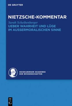 """Historischer und kritischer Kommentar zu Friedrich Nietzsches Werken / Kommentar zu Nietzsches """"Ueber Wahrheit und Lüge im aussermoralischen Sinne"""" von Scheibenberger,  Sarah"""