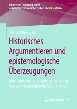 Historisches Argumentieren und epistemologische Überzeugungen von Mierwald,  Marcel