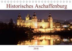 Historisches Aschaffenburg – Die Perle Unterfrankens (Tischkalender 2018 DIN A5 quer) von Robert,  Boris