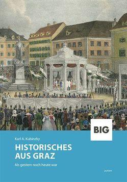 Historisches aus Graz von Kubinzky,  Karl A