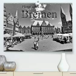 Historisches Bremen (Premium, hochwertiger DIN A2 Wandkalender 2021, Kunstdruck in Hochglanz) von Michalzik,  Paul