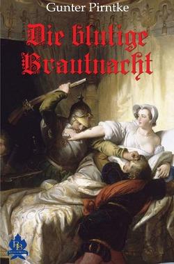 Historisches / Die blutige Brautnacht von Pirntke,  Gunter