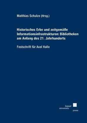 Historisches Erbe und zeitgemäße Informationsinfrastrukturen: Bibliotheken am Anfang des 21. Jahrhunderts – Festschrift für Axel Halle von Schulze,  Matthias