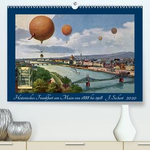 Historisches Frankfurt am Main von 1888 bis 1918 (Premium, hochwertiger DIN A2 Wandkalender 2020, Kunstdruck in Hochglanz) von Siebert,  Jens