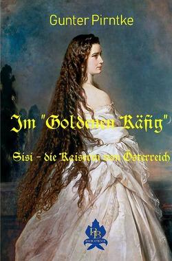 """Historisches / Im """"Goldenen Käfig"""" Sisi – die Kaiserin von Österreich von Pirntke,  Gunter"""
