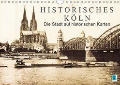 Historisches Köln – Die Stadt auf historischen Karten (Wandkalender 2019 DIN A4 quer) von CALVENDO