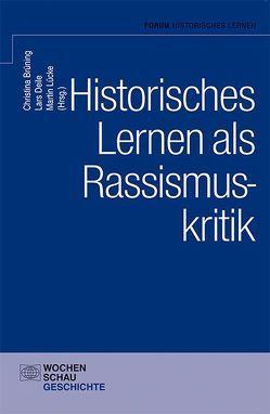 Historisches Lernen als Rassismuskritk von Brüning,  Christina, Deile,  Lars, Lücke,  Martin