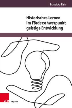 Historisches Lernen im Förderschwerpunkt geistige Entwicklung von Rein,  Franziska