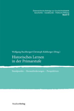 Historisches Lernen in der Primarstufe von Buchberger,  Wolfgang, Kühberger,  Christoph