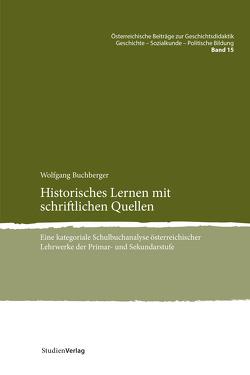 Historisches Lernen mit schriftlichen Quellen von Buchberger,  Wolfgang