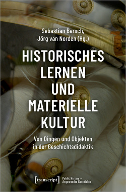 Historisches Lernen und Materielle Kultur von Barsch,  Sebastian, van Norden,  Jörg