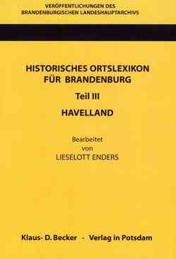 Historisches Ortslexikon für Brandenburg, Teil III, Havelland von Beck,  Friedrich, Enders,  Lieselott, Neitmann,  Klaus