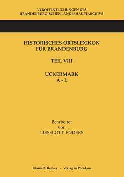 Historisches Ortslexikon für Brandenburg, Teil VIII, Uckermark, Band 1: A – L von Enders,  Lieselott, Neitmann,  Klaus
