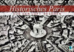 Historisches Paris: aus der Luft besehen (Tischkalender 2018 DIN A5 quer) von CALVENDO,  k.A.