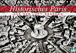 Historisches Paris: aus der Luft besehen (Tischkalender 2021 DIN A5 quer) von CALVENDO