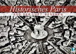 Historisches Paris: aus der Luft besehen (Wandkalender 2018 DIN A3 quer) von CALVENDO,  k.A.