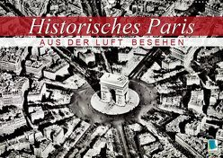 Historisches Paris: aus der Luft besehen (Wandkalender 2019 DIN A2 quer)