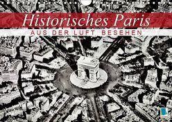 Historisches Paris: aus der Luft besehen (Wandkalender 2019 DIN A4 quer)