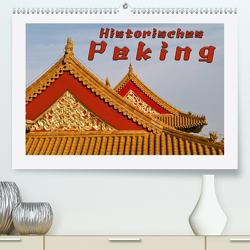 Historisches Peking (Premium, hochwertiger DIN A2 Wandkalender 2021, Kunstdruck in Hochglanz) von Möller,  Reinhold