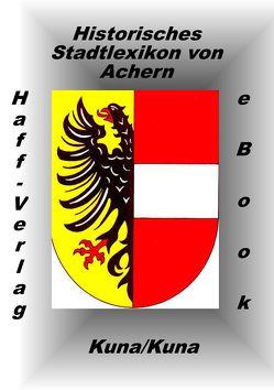 Historisches Stadtlexikon von Achern (EPUP) von Kuna,  Edwin, Kuna,  Hannelore