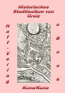 Historisches Stadtlexikon von Greiz (PDF) von Kuna,  Edwin, Kuna,  Hannelore
