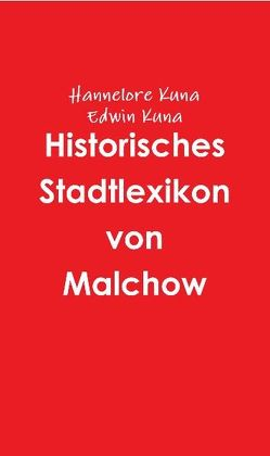 Historisches Stadtlexikon von Malchow von Kuna,  Edwin, Kuna,  Hannelore