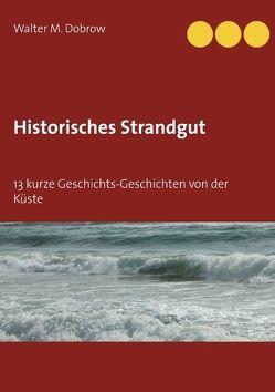 Historisches Strandgut von Dobrow,  Walter M.