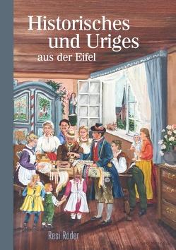 Historisches und Uriges aus der Eifel von Röder,  Resi