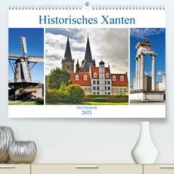 Historisches Xanten (Premium, hochwertiger DIN A2 Wandkalender 2021, Kunstdruck in Hochglanz) von Michalzik,  Paul