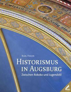 Historismus in Augsburg von Fieger,  Karl