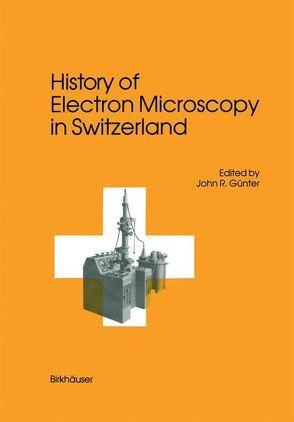 History of Electron Microscopy in Switzerland von Günter,  John R