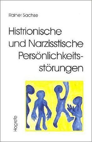 Histrionische und Narzisstische Persönlichkeitsstörungen von Sachse,  Rainer