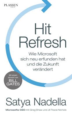 Hit Refresh von Gates,  Bill, Nadella,  Satya, Nichols,  Jill Tracie, Schulz,  Matthias, Shaw,  Greg