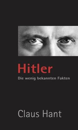 Hitler. Die wenig bekannten Fakten. von Claus,  Hant