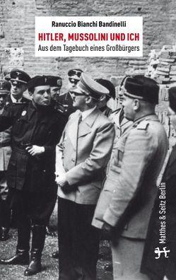 Hitler, Mussolini und Ich von Bandinelli,  Ranuccio Bianchi, Kossel,  Elmar