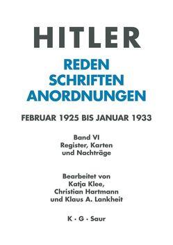 Hitler. Reden, Schriften, Anordnungen / Register, Karten und Nachträge von Hartmann,  Christian, Klee,  Katja, Lankheit,  Klaus A.