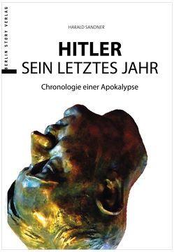 Hitler – Das letzte Jahr von Sandner,  Harald