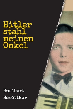 Hitler stahl meinen Onkel von Schöttker,  Heribert
