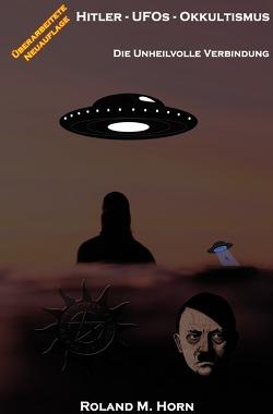 Hitler – UFOs – Okkultismus: Die unheilvolle Verbindung von Horn,  Roland M