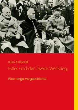 Hitler und der Zweite Weltkrieg von Schmidt,  Ulrich A.