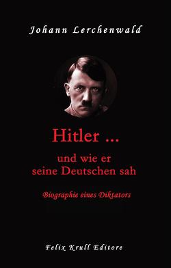 Hitler … und wie er seine Deutschen sah von Johann,  Lerchenwald