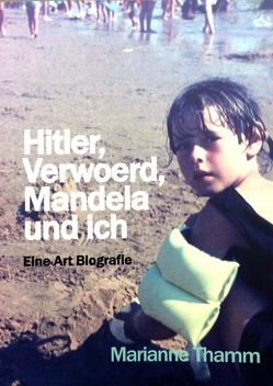 Hitler, Verwoerd, Mandela und ich von Thamm,  Marianne
