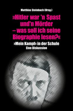 """""""Hitler war'n Spast und 'n Mörder. Was soll ich seine Biographie lesen?"""" von Steinbach,  Matthias"""